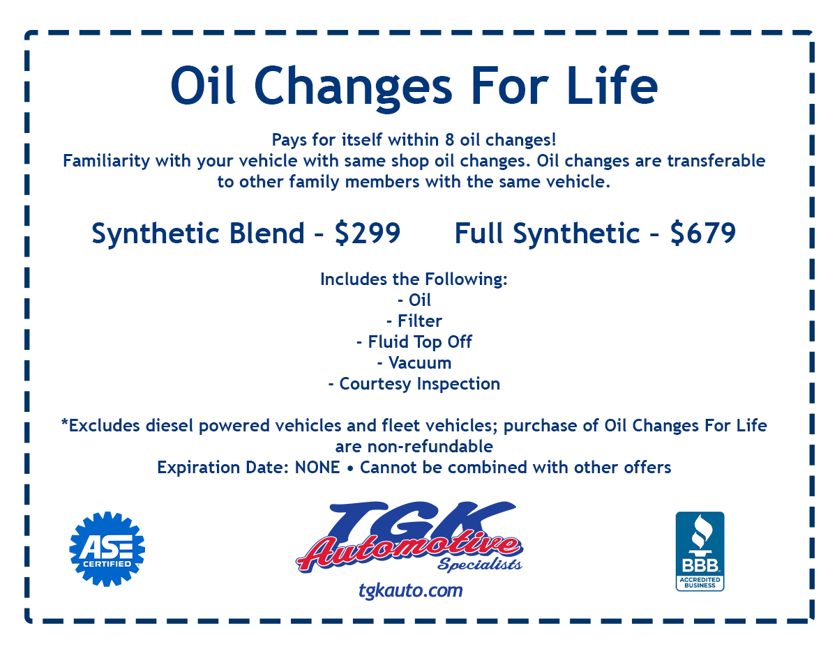 Oil Changes for Life. Pays for itself within 8 oil changes! Familiarity with your vehcicle with same shop oil changes. Oil changes are transferable to other family members with the same vehicle. Synthetic Blend - 299 dollars. Full Synthetic - 679 dollars. Includes Oil, Filter, FLuid Top Off, Vecuum Courtesy Inspection. Excludes diesel powered vehicles and fleet vehicles; purchase of Oil Changes for Life are non-refundable. Expiration Date: NONE. Cannot be conbimed with other offers.